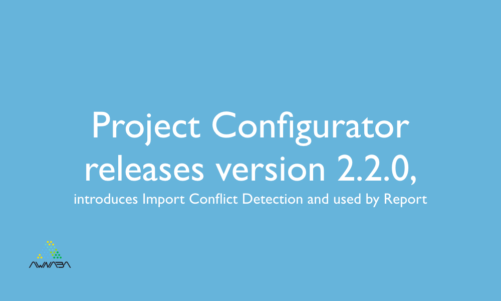 Project Configurator releases version 2.2.0, introduces Import Conflict Detection and used by Report